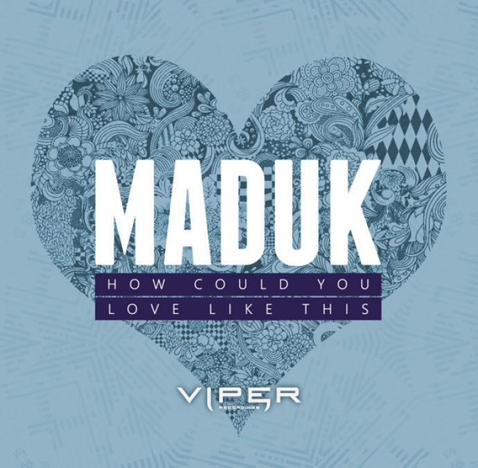 MADUK – HOW COULD YOU / LOVE LIKE THIS