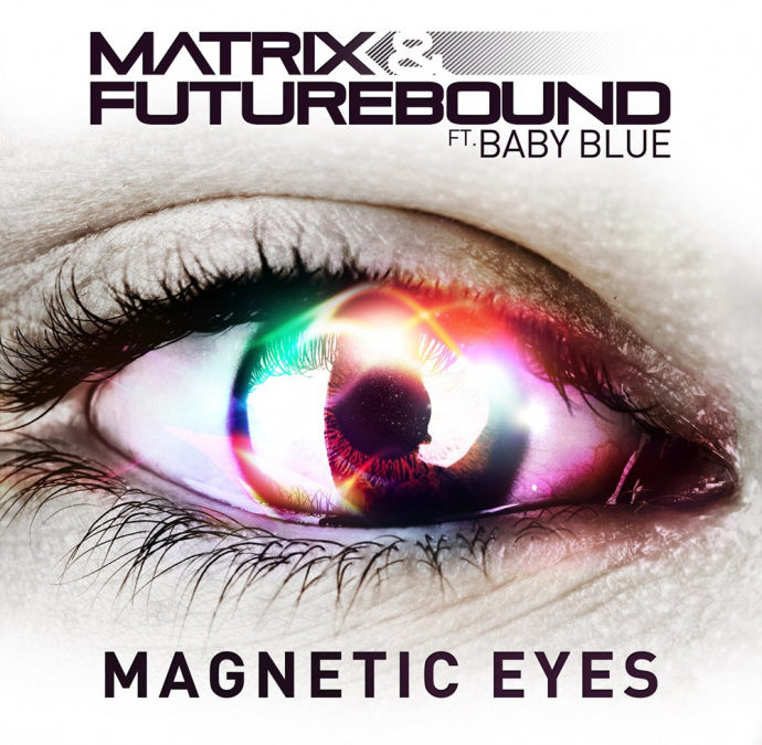 MATRIX & FUTUREBOUND – MAGNETIC EYES (FEAT. BABY BLUE)