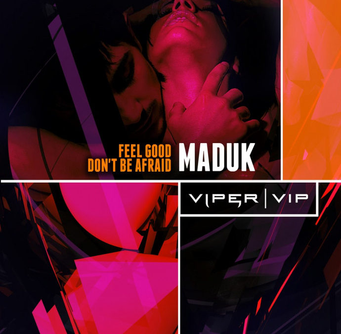 MADUK – FEEL GOOD / DONT BE AFRAID