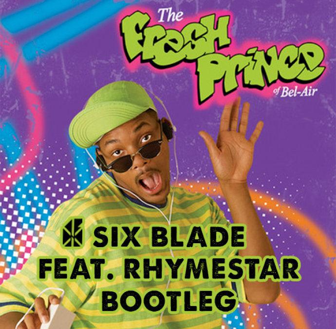 SIX BLADE FEAT. RHYMESTAR – FRESH PRINCE BOOTLEG