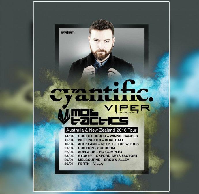 CYANTIFIC & MOB TACTICS 2016 AUSTRALIA & NEW ZEALAND TOUR