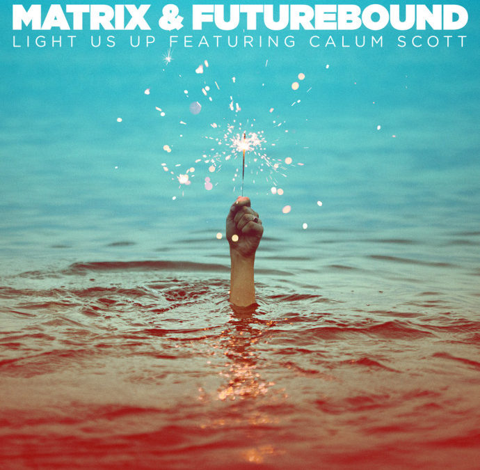 MATRIX & FUTUREBOUND – LIGHT US UP (FEAT. CALUM SCOTT)