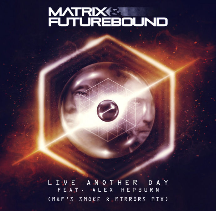 MATRIX & FUTUREBOUND – LIVE ANOTHER DAY (M&F'S SMOKE & MIRRORS MIX)