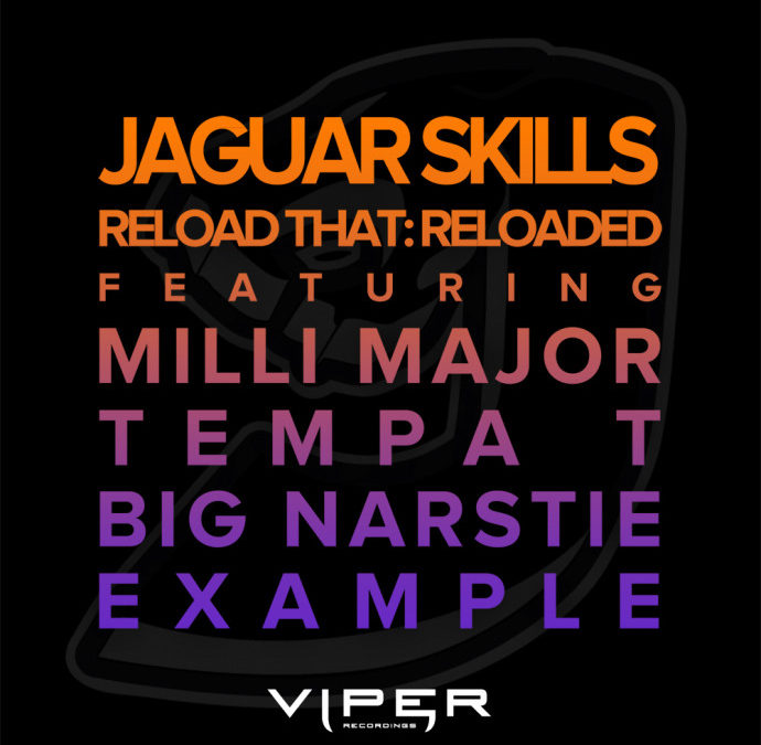 JAGUAR SKILLS – RELOAD THAT: RELOADED (FEAT. MILLI MAJOR, TEMPA T, BIG NARSTIE, EXAMPLE)