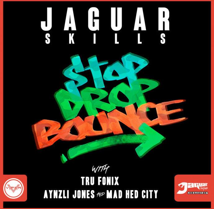JAGUAR SKILLS X TRU FONIX – STOP DROP BOUNCE