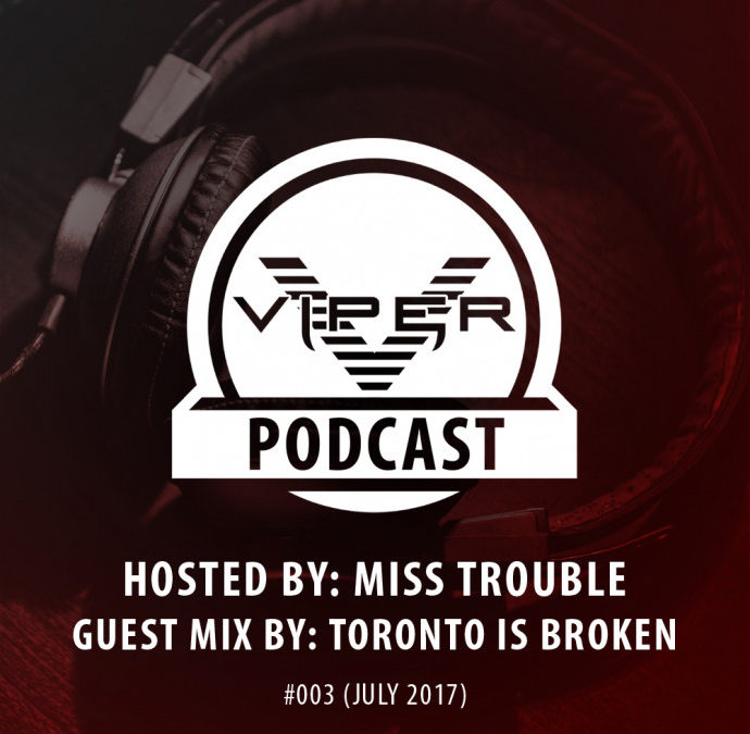 VIPER PODCAST #003 HOSTED BY MISS TROUBLE (JULY 2017)