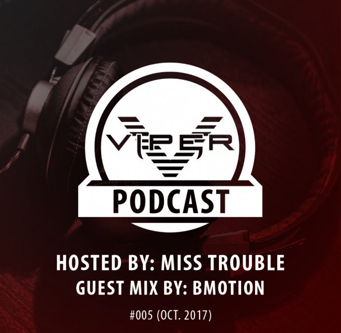 VIPER PODCAST #005 HOSTED BY MISS TROUBLE (OCT. 2017)