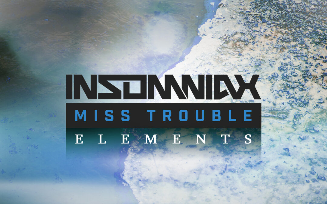 Insomniax & Miss Trouble – Elements [VPR201]