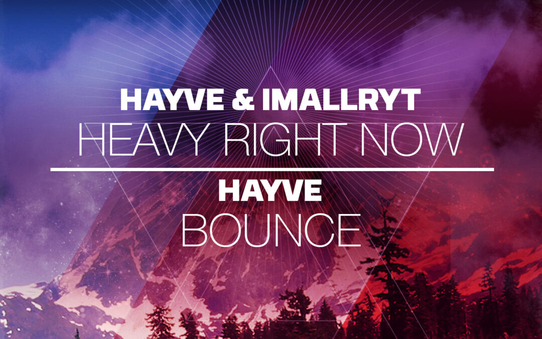 hayve & Imallryt – Heavy Right Now / hayve – Bounce [VPR227]