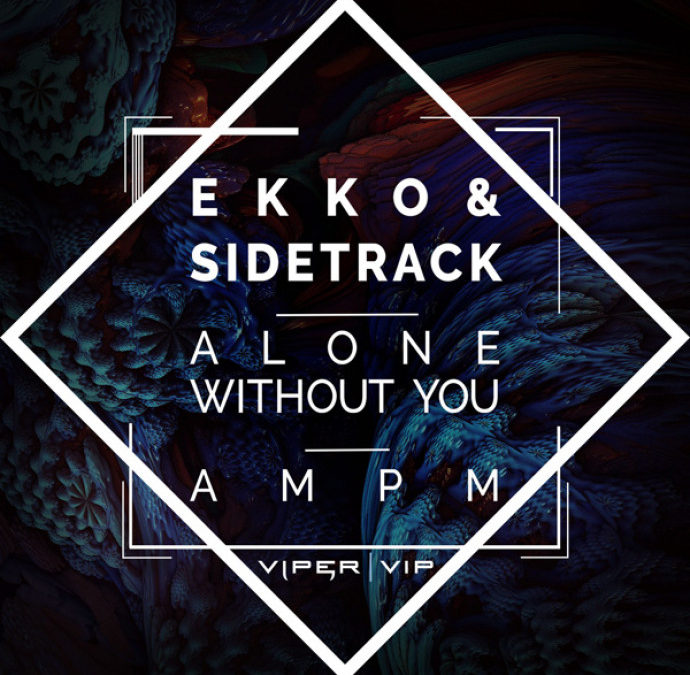 EKKO & SIDETRACK – ALONE WITHOUT YOU / AM PM