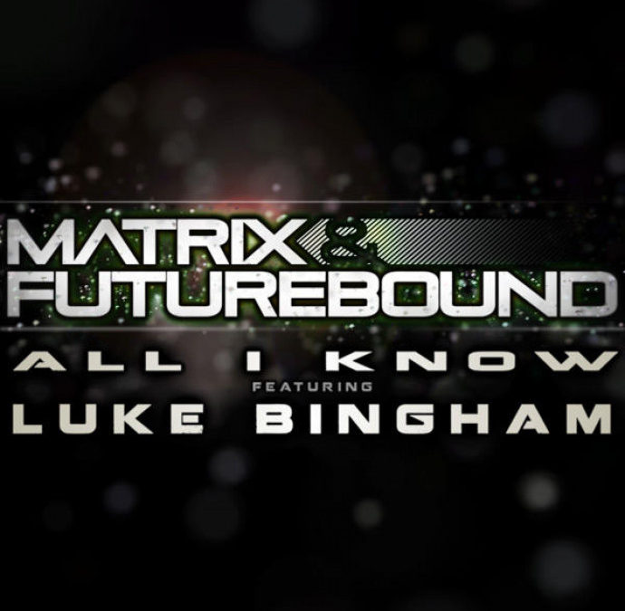 MATRIX & FUTUREBOUND FEAT. LUKE BINGHAM – ALL I KNOW