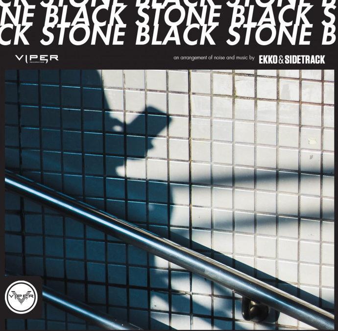 EKKO & SIDETRACK – BLACK STONE