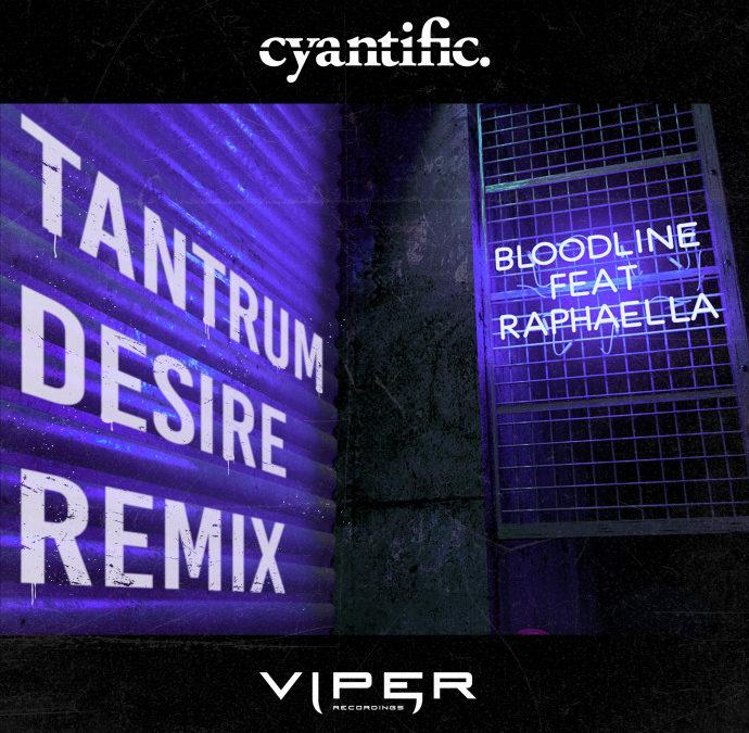 CYANTIFIC FT. RAPHAELLA – BLOODLINE (TANTRUM DESIRE REMIX)