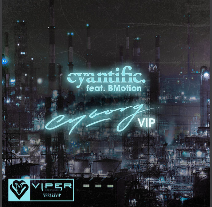 CYANTIFIC – CYBORG VIP (FT. BMOTION)