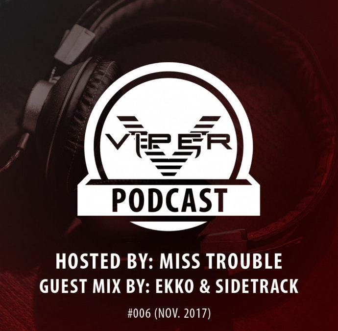 VIPER PODCAST #006 HOSTED BY MISS TROUBLE (NOV. 2017)