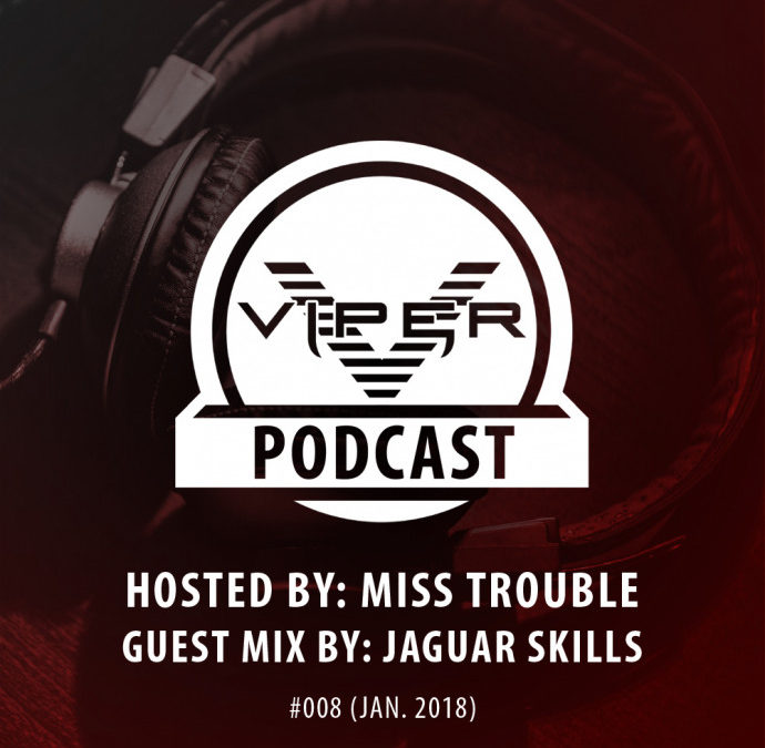 VIPER PODCAST #008 HOSTED BY MISS TROUBLE (JAN. 2018)